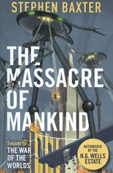 The Massacre of Mankind -Authorised Sequel to The War o f the Worlds Baxter, Stephen