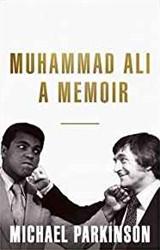Muhammad Ali: A Memoir -A Memoir Parkinson, Michael