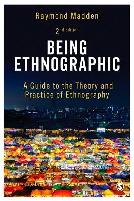 Being Ethnographic -A Guide to the Theory and Prac tice of Ethnography Raymond Madden