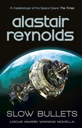 SLOW BULLETS ALASTAIR REYNOLDS