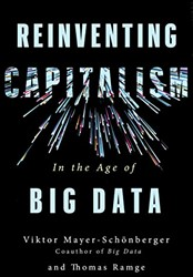 Reinventing Capitalism in the Age of Big -IN THE AGE OF BIG DATA Mayer-Schonberger, Viktor