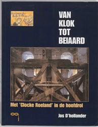 Van klok tot beiaard -met Clocke Roeland in de hoofd rol D'Hollander, Jos