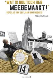 Wat ik nou toch heb meegemaakt! -verslag van een jaar daklooshe id Eickholt, Wim