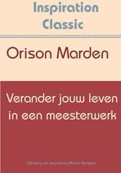 Verander jouw leven in een meesterwerk Marden, Orison Swett