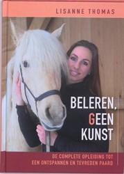 Beleren, geen kunst -de complete opleiding tot een ontspannen en tevreden paard Thomas, Lisanne
