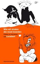 Wie wil stralen die moet branden -citaten en aforismen van Luceb ert Lucebert