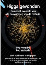 Higgs gevonden -Compleet overzicht van de bouw stenen van de materie Hendriks, Luc