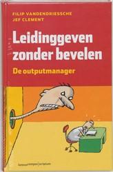 Leiding geven zonder bevelen -de outputmanager, een praktijk boek over leidinggeven vanuit Vandendriessche, Filip