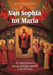 Van Sophia tot Maria -de wedergeboorte van de verbor gen Moeder in de 21e eeuw Meer, Annine E. G. van der