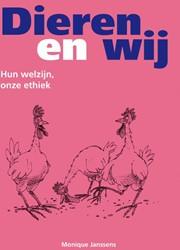 Dieren en wij -hun welzijn, onze ethiek Janssens, Monique R.E.