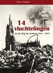 14 vluchtelingen -na de slag om Arnhem 1944-1945 Kuiper, Harry