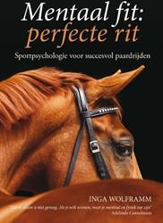 Mentaal fit: perfecte rit -sportpsychologie voor succesvo l paardrijden Wolframm, Inga