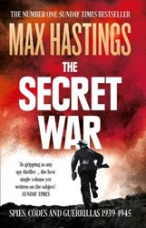 Secret War -Spies, Codes and Guerrillas 19 39-1945 Hastings, Max