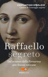 Raffaello segreto -dal mistero della Fornarina al le stanze vaticane D'Orazio, Constantino