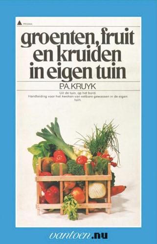 Groenten, fruit en kruiden in eigen tuin -BOEK OP VERZOEK Kruyk, P.A.