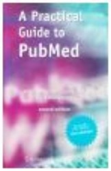 A practical guide to PubMed -the guide which helps you to r earch quickley and efficiently Etten-Jamaludin, Faridi van