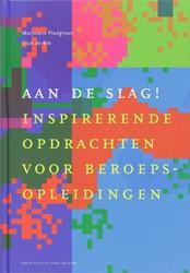 Docentenreeks Aan de slag ! -inspirerende opdrachten maken voor BEROEPSOPLEIDINGEN Ploegman, M.