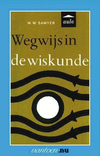 Wegwijs in de wiskunde -BOEK OP VERZOEK Sawyer, W.W.