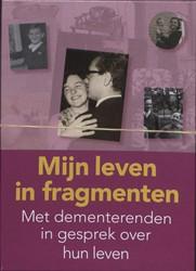 Mijn leven in fragmenten -met dementerenden in gesprek o ver hun leven Brandt-van Heek, M.-E. van den