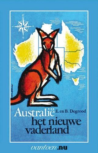 Australie het nieuwe vaderland -BOEK OP VERZOEK Degrood, E.