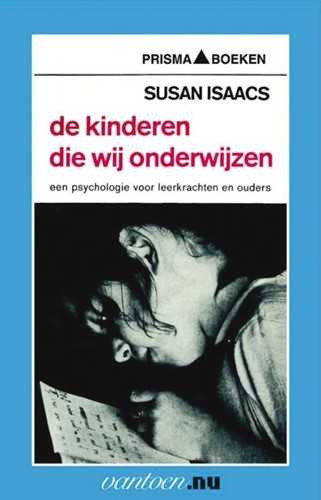 Kinderen die wij onderwijzen -een psychologie voor leerkrach ten en ouders Isaacs, S.
