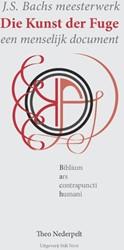 Die Kunst der Fuge -J.S. Bachs meesterwerk een men selijk document Nederpelt, Theo