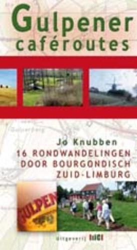Gulpener caferoutes -16 rondwandelingen door bourgo ndisch Zuid-Limburg Knubben, Jo