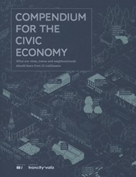 COMPENDIUM FOR THE CIVIC ECONOMY -WHAT OUR CITIES, TOWNS AND NEI GHBOURHOODS SHOULD LEARN FROM 00:/ STRATEGY & DESIGN PRACTIC