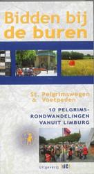 Bidden bij de buren -10 Pelgrimsrondwandelingen van uit Limburg Stichting Pelgrimswegen en -Vo