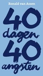 40 dagen, 40 angsten -een ervaringsverhaal Assen, Ronald van