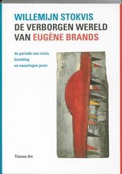De verborgen wereld van Eugene Brands -de periode van crisis, bezetti ng en naoorlogse jaren Stokvis, Willemijn