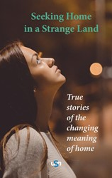 Seeking Home in a Strange Land: True Sto -true stories of the changing m eaning of home Ghorashi, Halleh