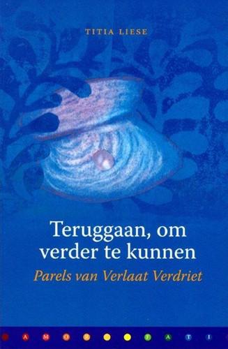 Teruggaan, om verder te kunnen -parels van verlaat verdriet Liese, T.
