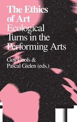 Antennae The Ethics of Art - Artistic Au -ecological turns in the perfor ming arts COOLS, GUY / GIELEN, PASCAL / SHUSTERMAN