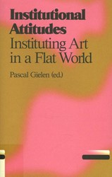 Antennae Institutional attitudes -instituting art in a flat worl d GIELEN, PASCAL / MOUFFE, CHANTAL / LAVAE