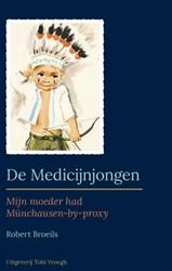 De Medicijnjongen -Mijn moeder had Munchausen-by- proxi Broeils, Robert