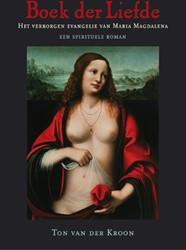 Boek der Liefde -het verborgen evangelie van Ma ria Magdalena Kroon, Ton van der