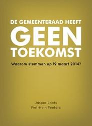 De gemeenteraad heeft geen toekomst -waarom stemmen op 19 maart 201 4? Peeters, Piet-Hein