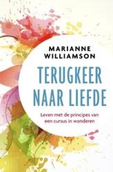 Terugkeer naar liefde -Leven met principes van Een cu rsus in wonderen Williamson, Marianne