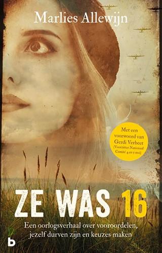 Ze was 16 -Een oorlogsverhaal over vooroo rdelen, jezelf durven zijn en Allewijn, Marlies