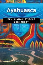 Ayahuasca -Een sjamanistische zoektocht Warner, Rinske