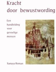 Kracht door bewustwording -Een handleiding voor gevoelige mensen Roman, Sanaya