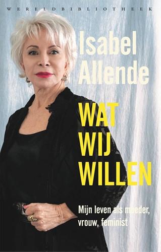 Wat wij willen -Mijn leven als moeder, vrouw, feminist Allende, Isabel