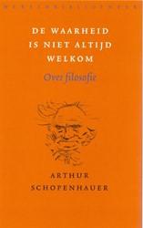 De waarheid is niet altijd welkom -over filosofie Schopenhauer, Arthur