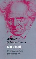 Dat ben jij -over de grondslag van de moraa l Schopenhauer, Arthur