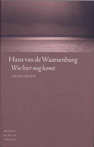 Wie hier nog komt -gedichten Waarsenburg, Hans van de