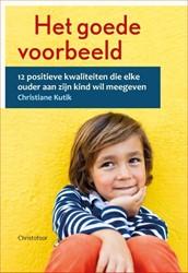 Het goede voorbeeld -12 positieve kwaliteiten die e lke ouder aan zijn kind wil me Kutik, Christiane
