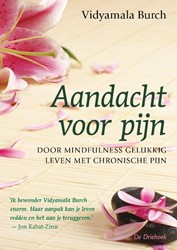 Aandacht voor pijn -door mindfulness gelukkig leve n met chronische pijn Burch, Vidyamala
