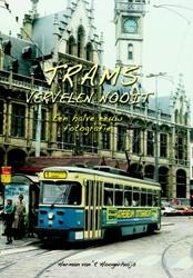 Trams vervelen nooit -een halve eeuw fotografie Hoogerhuijs, Herman van 't