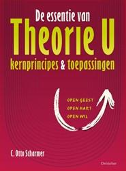 De essentie van Theorie U -Kernprincipes en toepassingen Scharmer, Otto